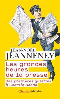 Les grandes heures de la presse : des premières gazettes à Charlie Hebdo