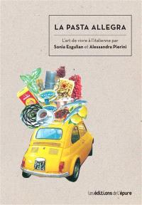 La pasta allegra : l'art de vivre à l'italienne