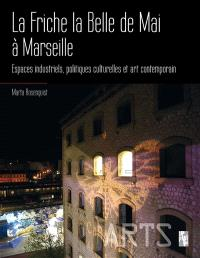La friche la Belle de Mai à Marseille : espaces industriels, politiques culturelles et art contemporain