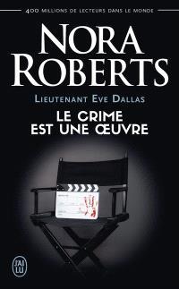 Lieutenant Eve Dallas. Volume 46, Le crime est une oeuvre