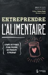 Entreprendre l'alimentaire  : coups de pouce pour passer de passion à produit