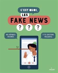 C'est quoi, les fake news ? : nos réponses dessinées à tes questions pressantes