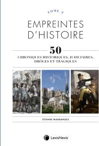 Empreintes d'histoire : 50 chroniques historiques, judiciaires, drôles et tragiques. Volume 2