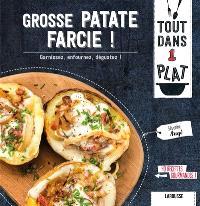 Grosse patate farcie ! : garnissez, enfournez, dégustez ! : 40 recettes gourmandes !