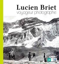Lucien Briet : voyageur photographe : 1860-1921