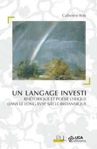 Un langage investi : rhétorique et poésie lyrique dans le long XVIIIe siècle britannique