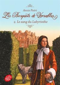 Les bosquets de Versailles. Volume 2, Le sang du labyrinthe
