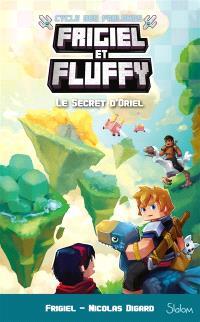 Frigiel et Fluffy : cycle des Farlands. Volume 3, Le secret d'Oriel