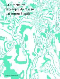 La dimension éthérique du réseau par Anton Bequii