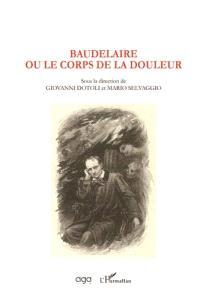 Baudelaire ou Le corps de la douleur