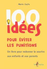 100 idées pour éviter les punitions : un livre pour redonner le sourire aux enfants et aux parents