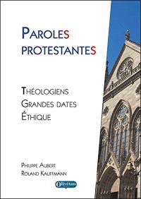 Paroles protestantes : théologiens, grandes dates, éthique