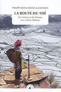 La route du thé : du Yunnan et du Sichuan aux confins tibétains