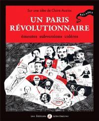 Un Paris révolutionnaire : émeutes, subversions, colères : balades
