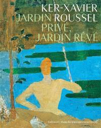 Ker-Xavier Roussel : jardin privé, jardin rêvé