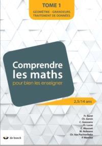 Comprendre les maths pour bien les enseigner : 2,5-14 ans. Volume 1, Traitement de données, géométrie, grandeurs