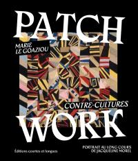 Patchwork : contre-cultures : portrait au long cours de Jacqueline Morel