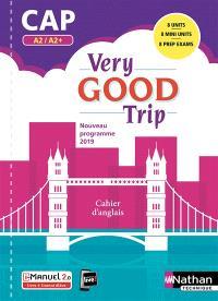 Very good trip CAP, A2-A2+ : cahier d'anglais : nouveau programme 2019