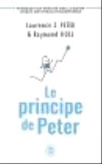 Le principe de Peter : pourquoi tout employé tend à s'élever jusqu'à son niveau d'incompétence
