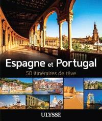 Espagne et Portugal  : 50 itinéraires de rêve