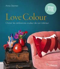 Love colour : choisir les ambiances couleur de son intérieur