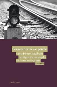 Gouverner la vie privée : l'encadrement inégalitaire des séparations conjugales en France et au Québec