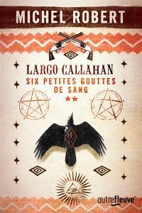 Largo Callahan : six petites gouttes de sang. Volume 2
