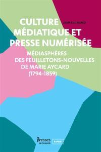 Culture médiatique et presse numérisée : médiasphères des feuilletons-nouvelles de Marie Aycard (1794-1859)