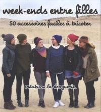 Week-ends entre filles : 50 accessoires faciles à tricoter