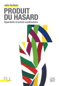 Produit du hasard : hypertexte et poésie combinatoire