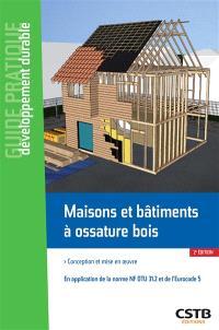Maisons et bâtiments à ossature bois : conception et mise en oeuvre : en application de la norme NF DTU 31.2 et de l'Eurocode 5