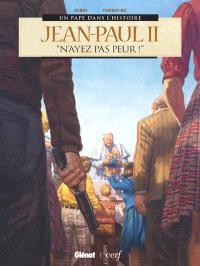Jean-Paul II : N'ayez pas peur !