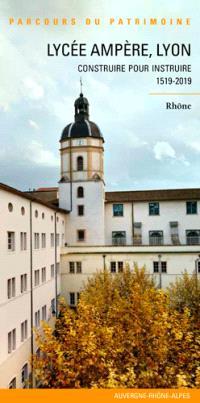 Lycée Ampère, Lyon : construire pour instruire, 1519-2019 : Rhône