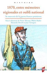 1870, entre mémoires régionales et oubli national : se souvenir de la guerre franco-prussienne