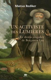 Un activiste des Lumières : le destin singulier de Benjamin Lay