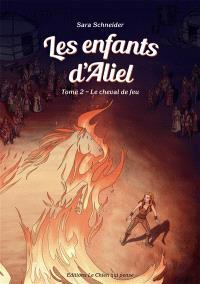 Les enfants d'Aliel. Volume 2, Le cheval de feu