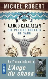 Largo Callahan : six petites gouttes de sang. Volume 1