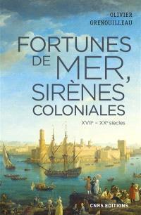 Fortunes de mer, sirènes coloniales : économie maritime, colonies et développement, la France vers 1660-1914 : XVIIe-XXe siècles