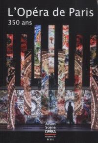 Avant-scène opéra (L'). n° 311, L'Opéra de Paris, 350 ans