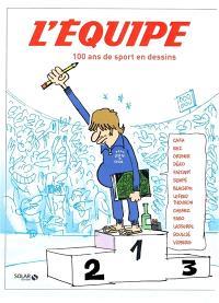 L'Equipe : 100 ans de sport en dessins : Caza, KB2, Ordner, Déro, Faizant, Sempé, Blachon, Lefred Thouron, Chenez, Faro, Lasserpe, Soulcié, Vidberg...