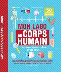 Mon labo du corps humain : découvre les merveilles de ton corps !