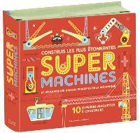 Construis les plus étonnantes super machines : et découvre les grands principes de la mécanique : 10 superbes maquettes à construire