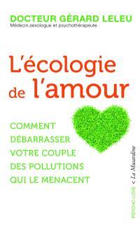 L'écologie de l'amour : comment débarrasser votre couple des pollutions qui le menacent