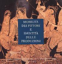 Ricerche sulla ceramica italiota. Volume 1, Mobilita dei pittori e identita delle produzioni