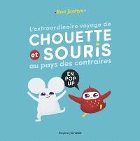 L'extraordinaire voyage de Chouette et Souris au pays des contraires : en pop-up