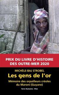 Les gens de l'or : mémoires des orpailleurs créoles du Maroni (Guyane)