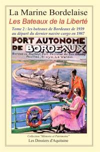 La marine bordelaise : les bateaux de la liberté. Volume 2, Les bateaux de Bordeaux de 1939 au départ du dernier navire cargo en 1987