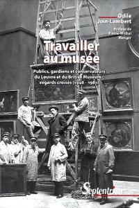Travailler au musée : publics, gardiens et conservateurs du Louvre et du British Museum : regards croisés (1946-1981)