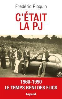 C'était la PJ : le temps béni des flics : 1960-1990