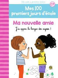 Mes 100 premiers jours d'école. Volume 11, Ma nouvelle amie : j'ai appris la langue des signes !